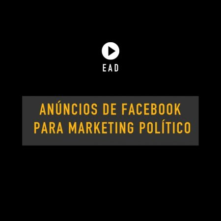 Anúncios de Facebook – impulsionamento para marketing político