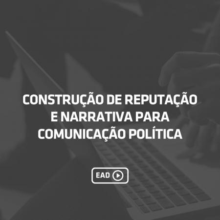 Construção de Reputação e Narrativa Para Comunicação Política