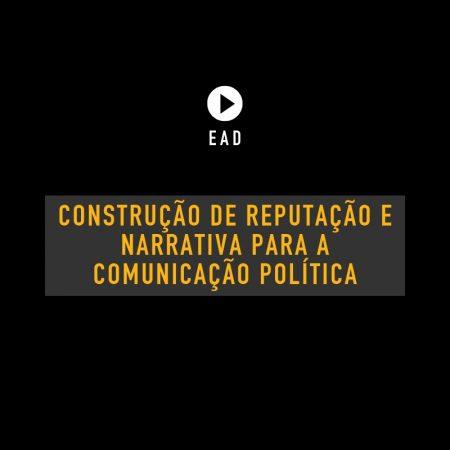 Curso on-line: Construção de Reputação e Narrativa Para a Comunicação Política