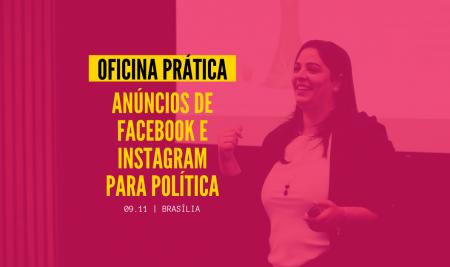 Anúncios de Facebook e Instagram para comunicação política são temas de oficina em Brasília
