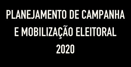 PLANEJAMENTO DE CAMPANHA E MOBILIZAÇÃO ELEITORAL 2020